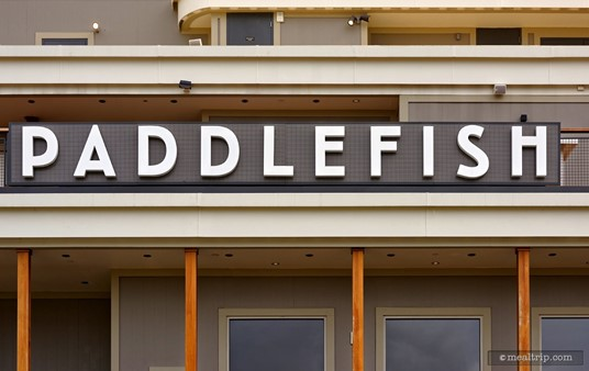 I know I'm at Paddlefish, becuase when I look up, I see... Paddlefish on the side of the boat... I mean, building... I mean, boat.
